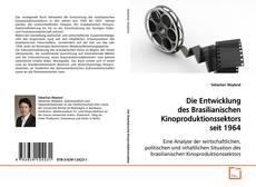 Bookcover of Die Entwicklung des Brasilianischen Kinoproduktionssektors seit 1964