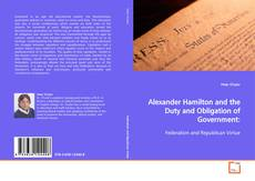 Capa do livro de Alexander Hamilton and the Duty and Obligation of Government: