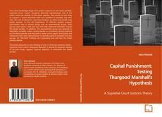 Capital Punishment: Testing Thurgood Marshall's Hypothesis kitap kapağı