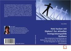 Buchcover von Holz hacken mit Diplom? Zur aktuellen Immigrationspolitik Québecs