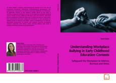 Bookcover of Understanding Workplace Bullying in Early Childhood Education Contexts