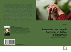 Capa do livro de Antecedents and Health Outcomes of Bridge Employment