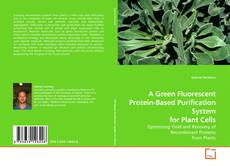 Capa do livro de A Green Fluorescent Protein-Based Purification System for Plant Cells