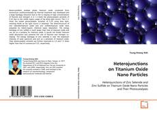 Bookcover of Heterojunctions on Titanium Oxide Nano Particles