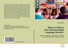 Bookcover of What Is It REALLY Like Teaching English Language Learners?