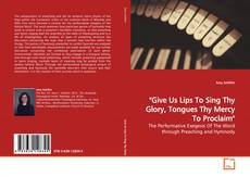 "Couverture de ""Give Us Lips To Sing Thy Glory, Tongues Thy Mercy To Proclaim"""