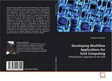 Bookcover of Developing Workflow Applications for Grid Computing