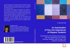 Bookcover of An Examination of Fine Arts Experiences of Hispanic Students