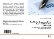 Capa do livro de The Market Structure of the U.S. Retail Industry: 1984-2003
