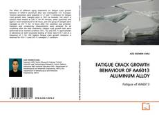 Bookcover of FATIGUE CRACK GROWTH BEHAVIOUR OF AA6013 ALUMINUM ALLOY