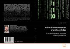 Bookcover of A virtual environment to share knowledge