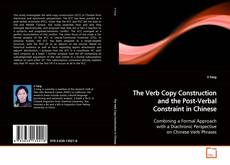 Bookcover of The Verb Copy Construction and the Post-Verbal Constraint in Chinese