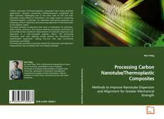 Bookcover of Processing Carbon Nanotube/Thermoplastic Composites