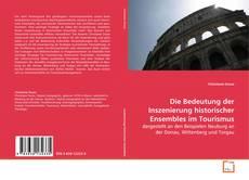 Bookcover of Die Bedeutung der Inszenierung historischer Ensembles im Tourismus