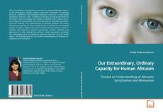 Bookcover of Our Extraordinary, Ordinary Capacity for Human Altruism
