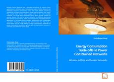 Bookcover of Energy Consumption Trade-offs in Power Constrained Networks