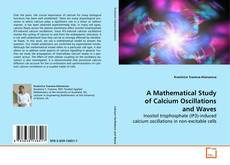 Bookcover of A Mathematical Study of Calcium Oscillations and Waves