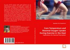Bookcover of Core Temperature and Maximal Oxygen Uptake During Exercise in the Heat