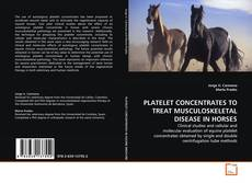Buchcover von PLATELET CONCENTRATES TO TREAT MUSCULOSKELETAL DISEASE IN HORSES