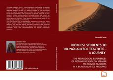 Copertina di FROM ESL STUDENTS TO BILINGUAL/ESOL TEACHERS--A JOURNEY
