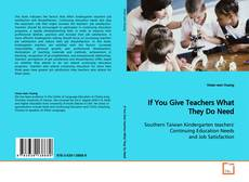Buchcover von If You Give Teachers What They Do Need