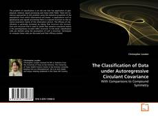 Bookcover of The Classification of Data under Autoregressive Circulant Covariance