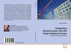 Bookcover of Integrating Deconstruction into the Project Delivery Process