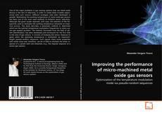 Capa do livro de Improving the performance of micro-machined metal oxide gas sensors