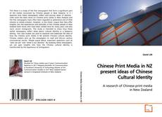 Bookcover of Chinese Print Media in NZ present ideas of Chinese Cultural Identity