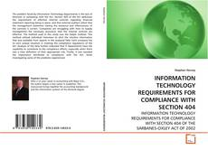 Buchcover von INFORMATION TECHNOLOGY REQUIREMENTS FOR COMPLIANCE WITH SECTION 404