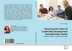 Bookcover of Assessing the Value of Leadership Development Training/Public Health
