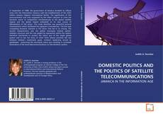 Bookcover of DOMESTIC POLITICS AND THE POLITICS OF SATELLITE TELECOMMUNICATIONS