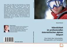 Обложка Männlichkeit im professionellen österreichischen alpinen Skisport