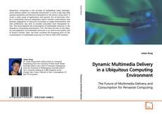 Bookcover of Dynamic Multimedia Delivery in a Ubiquitous Computing Environment