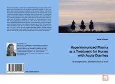 Bookcover of Hyperimmunized Plasma as a Treatment for Horses with Acute Diarrhea