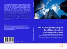 Copertina di Die Nachfolgeregelung als Bonitätsmerkmal im Kreditvergabeprozess