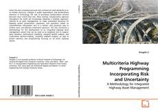 Bookcover of Multicriteria Highway Programming Incorporating Risk and Uncertainty
