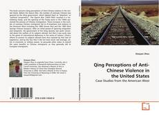Bookcover of Qing Perceptions of Anti-Chinese Violence in the United States
