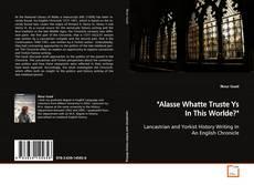 """Buchcover von """"Alasse Whatte Truste Ys In This Worlde?"""""""