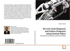 Bookcover of On-Line Fault Diagnosis and Failure Prognosis Using Particle Filters