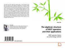 Bookcover of The algebraic structure of BRST operators and their applications