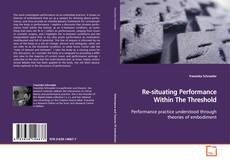 Buchcover von Re-situating Performance Within The Threshold