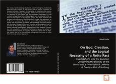 Bookcover of On God, Creation, and the Logical Necessity of a Finite Past