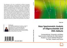 Copertina di Mass Spectrometric Analysis of Oligonucleotide and DNA Adducts