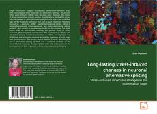 Bookcover of Long-lasting stress-induced changes in neuronal alternative splicing