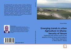 Emerging trends in urban Agriculture in Ghana: Security of Tenure kitap kapağı