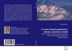 Bookcover of A vector-based geographic cellular automata model