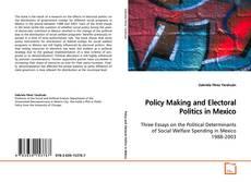 Couverture de Policy Making and Electoral Politics in Mexico