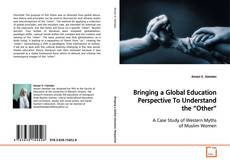 """Bookcover of Bringing a Global Education Perspective To Understand the """"Other"""""""