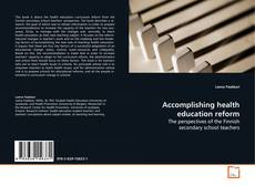 Bookcover of Accomplishing health education reform